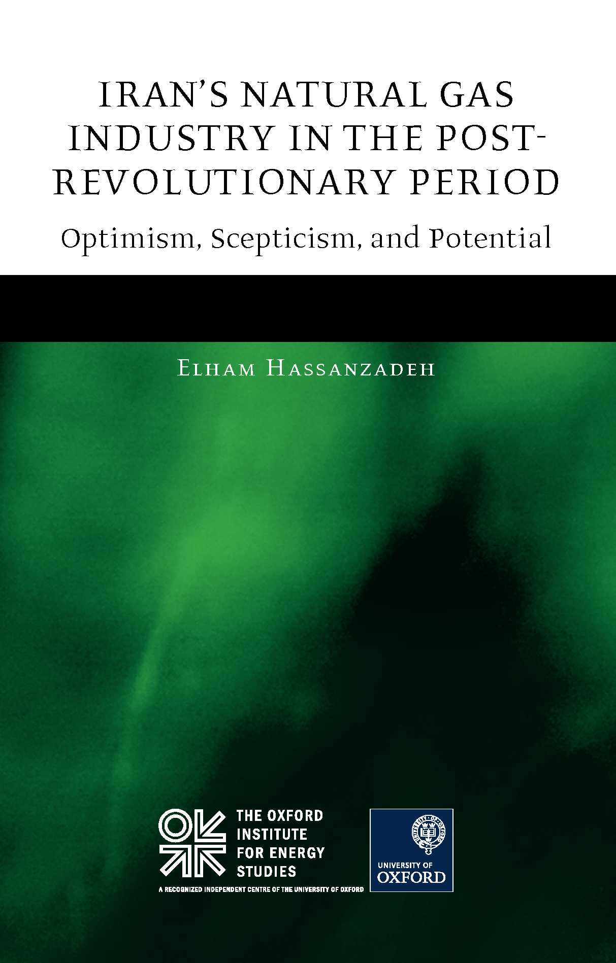 Iran's Natural Gas Industry in the Post-Revolutionary Period – Optimism,  Scepticism and Potential